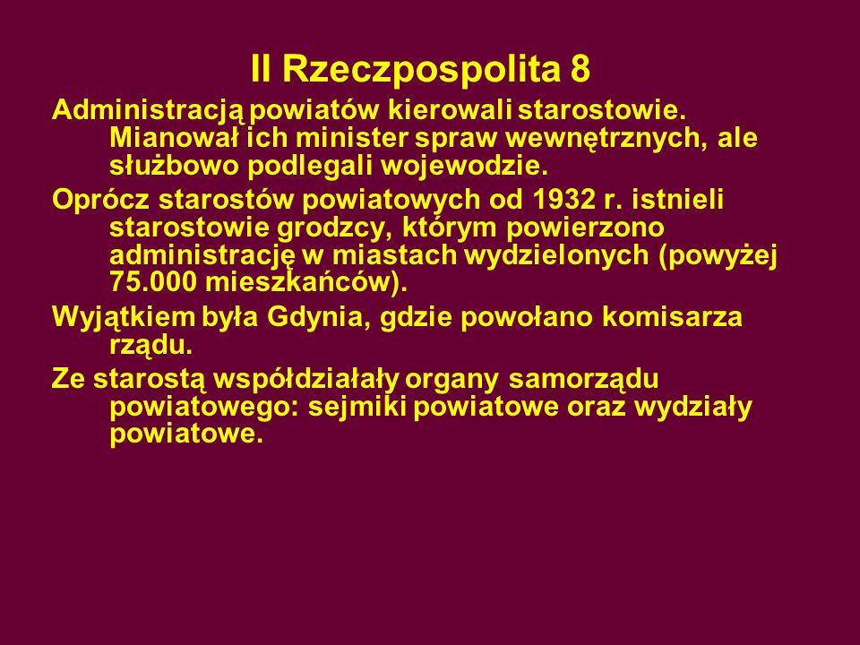 II Rzeczpospolita 8Administracją powiatów kierowali starostowie. Mianował ich minister spraw wewnętrznych, ale służbowo podlegali wojewodzie.
