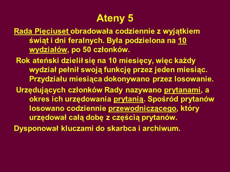 Ateny 5Rada Pięciuset obradowała codziennie z wyjątkiem świąt i dni feralnych. Była podzielona na 10 wydziałów, po 50 członków.