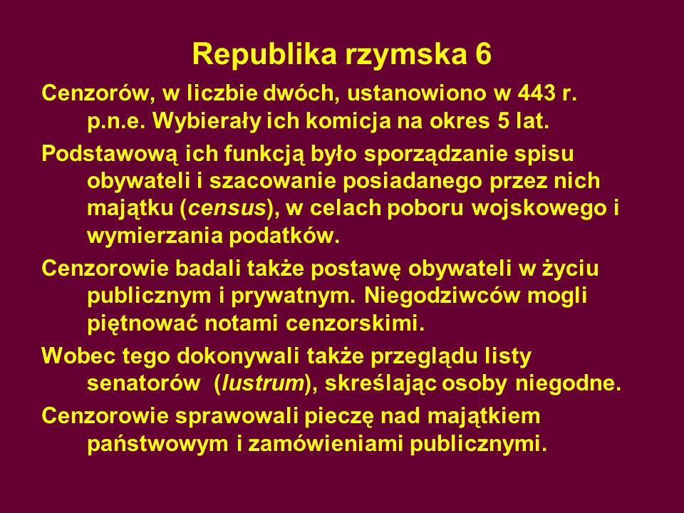 Republika rzymska 6Cenzorów, w liczbie dwóch, ustanowiono w 443 r. p.n.e. Wybierały ich komicja na okres 5 lat.