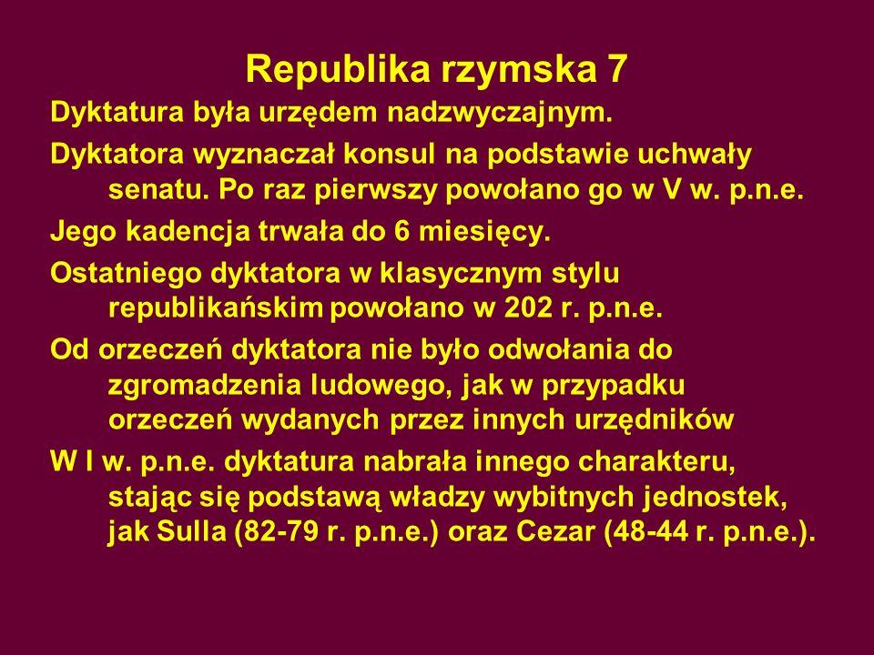 Republika rzymska 7 Dyktatura była urzędem nadzwyczajnym.