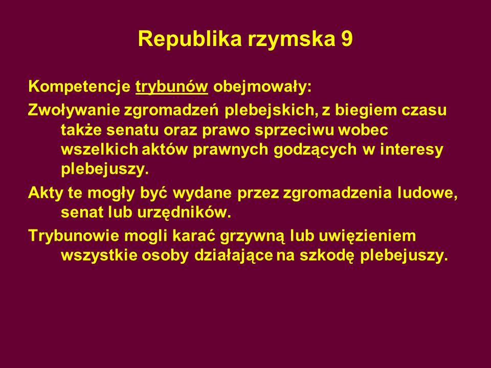 Republika rzymska 9 Kompetencje trybunów obejmowały: