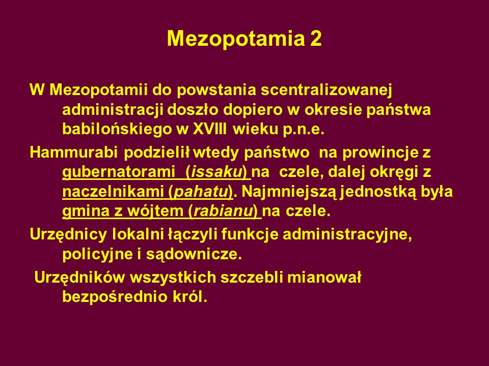 Mezopotamia 2 W Mezopotamii do powstania scentralizowanej administracji doszło dopiero w okresie państwa babilońskiego w XVIII wieku p.n.e.