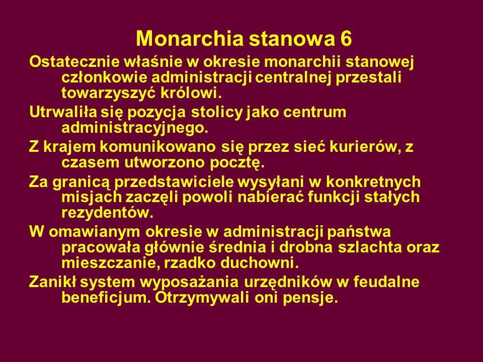 Monarchia stanowa 6 Ostatecznie właśnie w okresie monarchii stanowej członkowie administracji centralnej przestali towarzyszyć królowi.