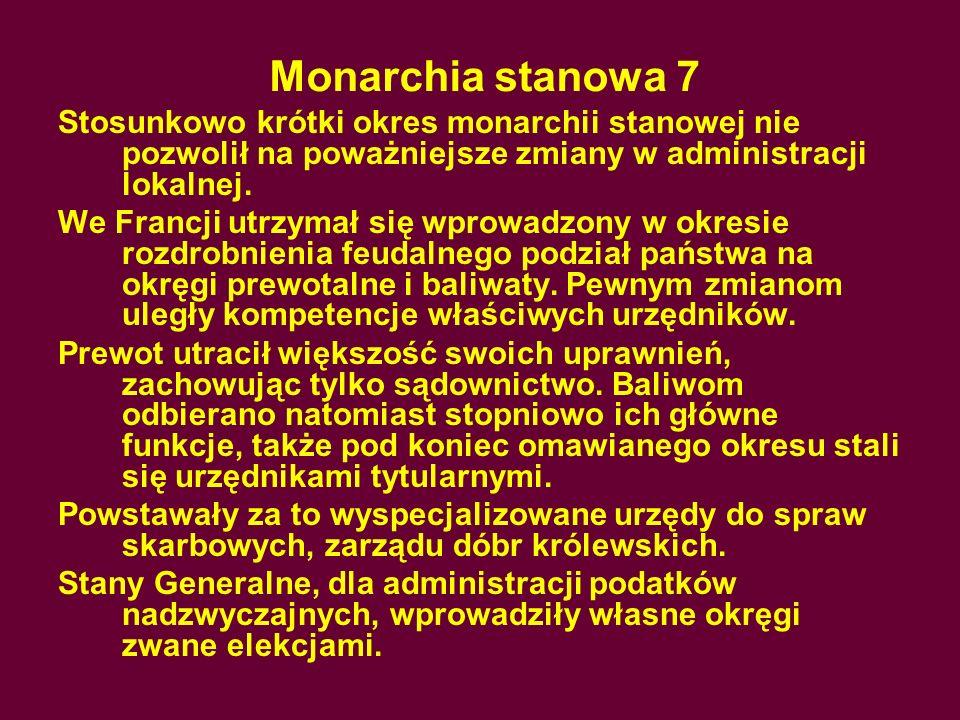 Monarchia stanowa 7 Stosunkowo krótki okres monarchii stanowej nie pozwolił na poważniejsze zmiany w administracji lokalnej.