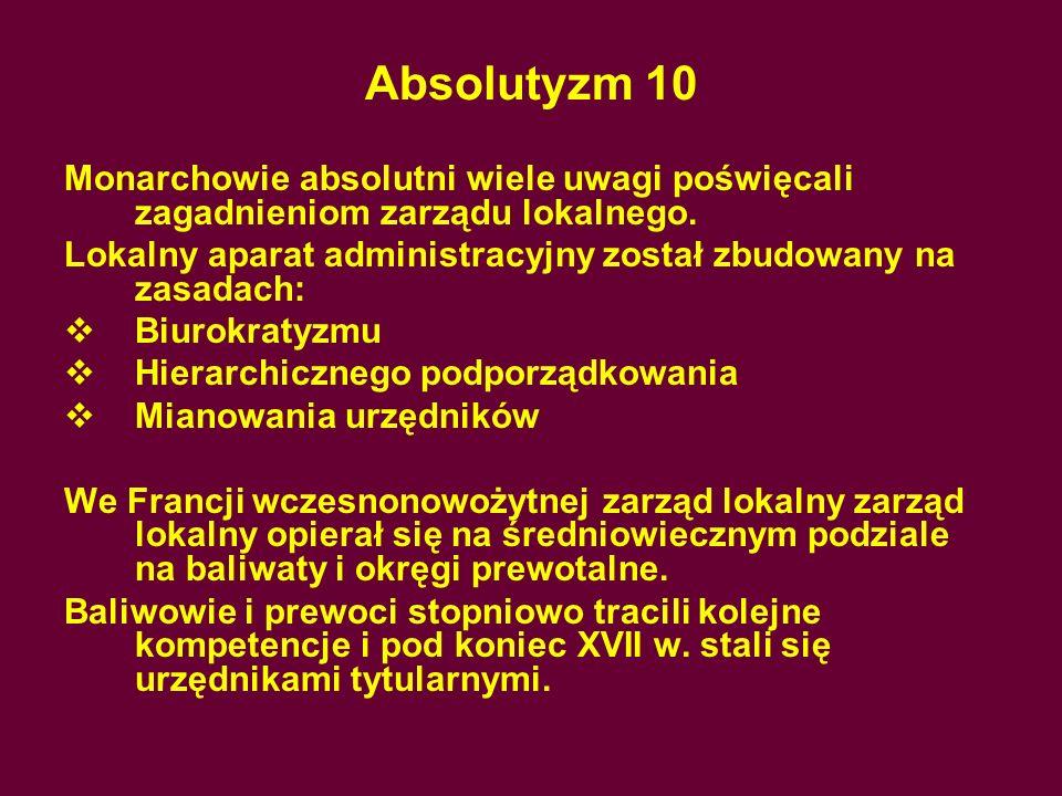 Absolutyzm 10Monarchowie absolutni wiele uwagi poświęcali zagadnieniom zarządu lokalnego.