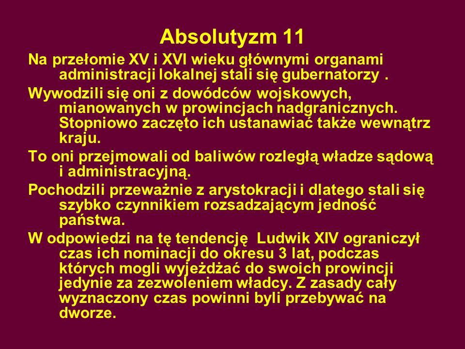 Absolutyzm 11 Na przełomie XV i XVI wieku głównymi organami administracji lokalnej stali się gubernatorzy .