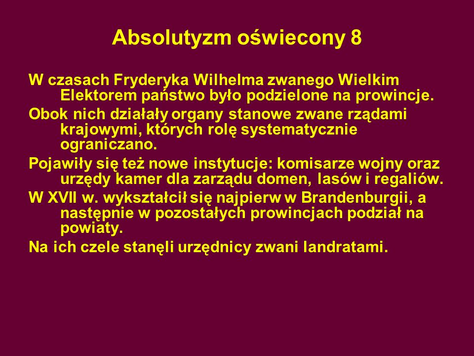 Absolutyzm oświecony 8 W czasach Fryderyka Wilhelma zwanego Wielkim Elektorem państwo było podzielone na prowincje.
