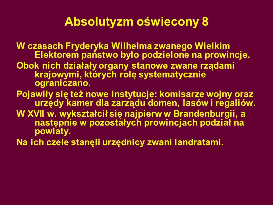 Absolutyzm oświecony 8W czasach Fryderyka Wilhelma zwanego Wielkim Elektorem państwo było podzielone na prowincje.