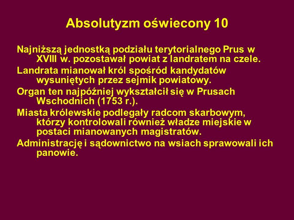Absolutyzm oświecony 10 Najniższą jednostką podziału terytorialnego Prus w XVIII w. pozostawał powiat z landratem na czele.