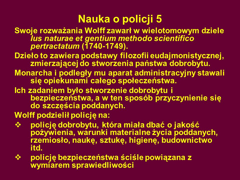 Nauka o policji 5 Swoje rozważania Wolff zawarł w wielotomowym dziele Ius naturae et gentium methodo scientifico pertractatum (1740-1749).