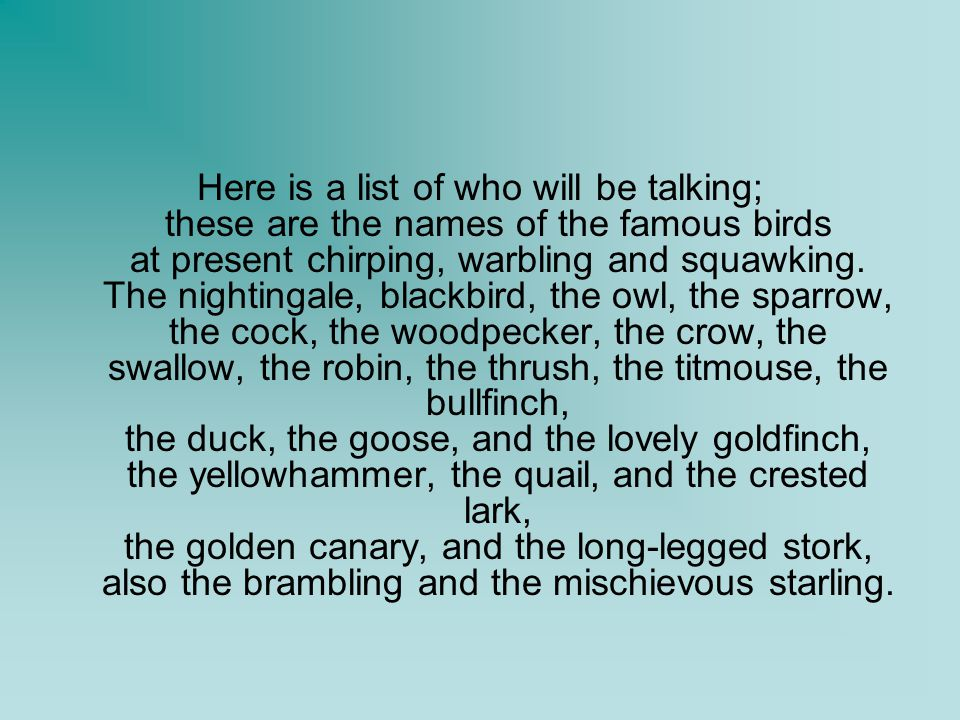 Here is a list of who will be talking; these are the names of the famous birds at present chirping, warbling and squawking.