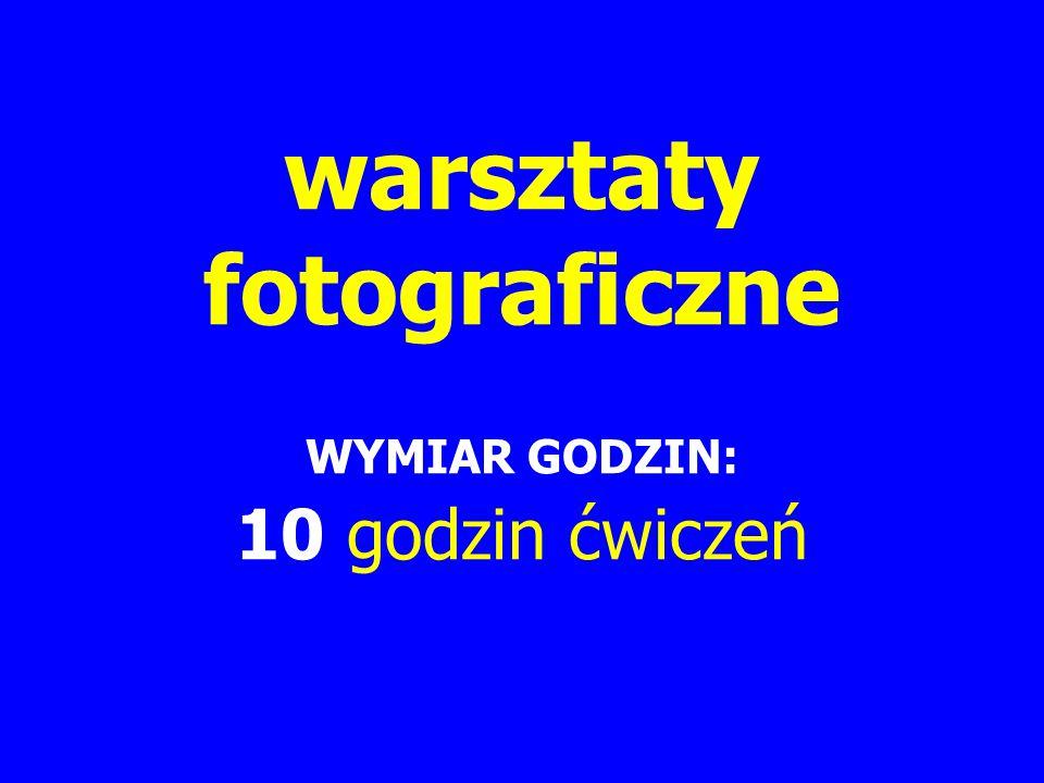 warsztaty fotograficzne WYMIAR GODZIN: 10 godzin ćwiczeń