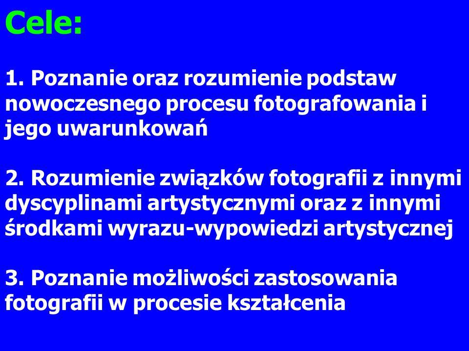Cele: 1. Poznanie oraz rozumienie podstaw nowoczesnego procesu fotografowania i jego uwarunkowań.