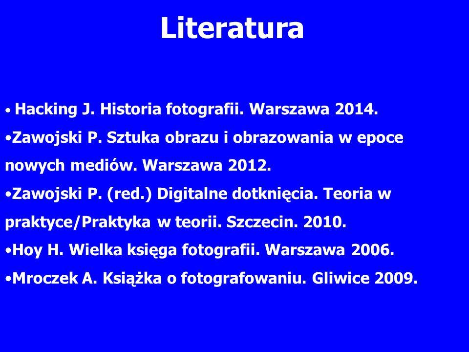 Literatura Hacking J. Historia fotografii. Warszawa 2014. Zawojski P. Sztuka obrazu i obrazowania w epoce nowych mediów. Warszawa 2012.