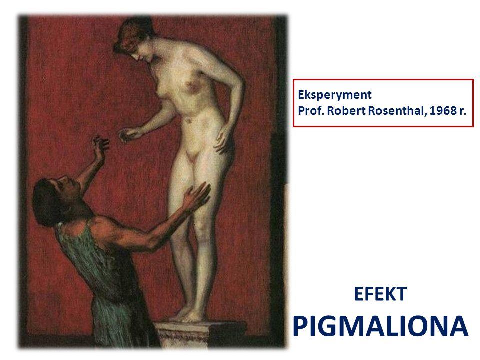 Eksperyment Prof. Robert Rosenthal, 1968 r. EFEKT PIGMALIONA