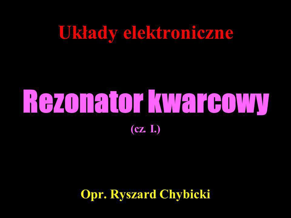 Rezonator kwarcowy (cz. I.) Opr. Ryszard Chybicki