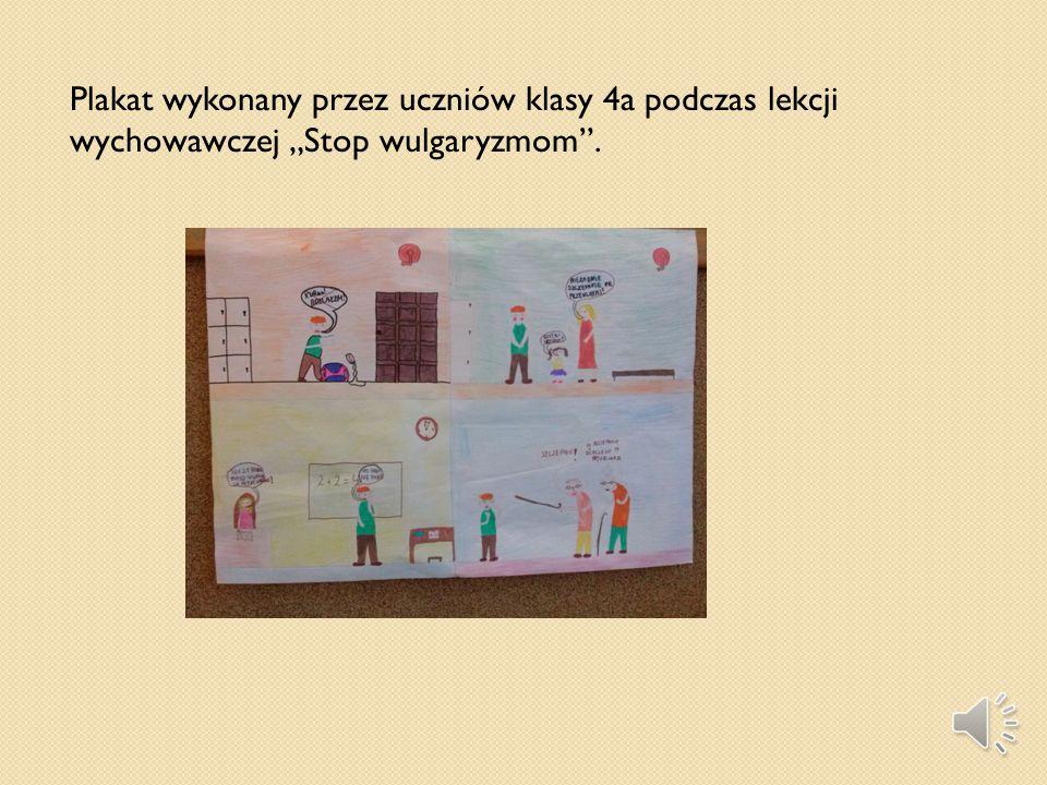 """Plakat wykonany przez uczniów klasy 4a podczas lekcji wychowawczej """"Stop wulgaryzmom ."""