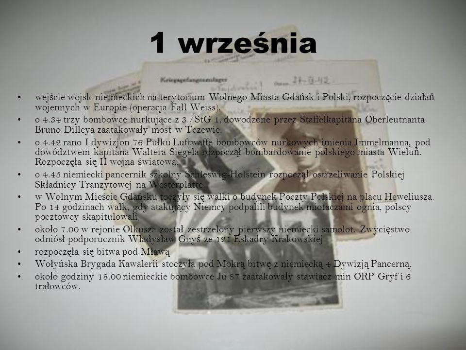 1 wrześniawejście wojsk niemieckich na terytorium Wolnego Miasta Gdańsk i Polski, rozpoczęcie działań wojennych w Europie (operacja Fall Weiss).