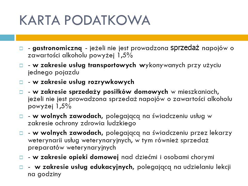 KARTA PODATKOWA - gastronomiczną - jeżeli nie jest prowadzona sprzedaż napojów o zawartości alkoholu powyżej 1,5%