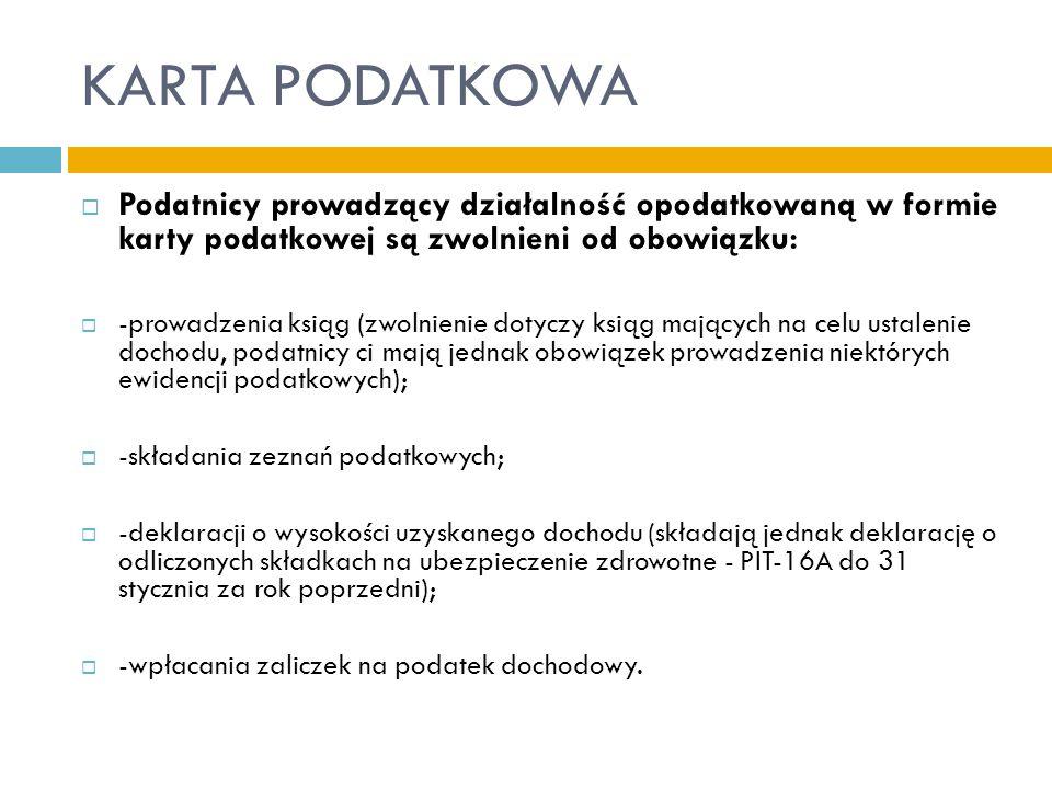 KARTA PODATKOWA Podatnicy prowadzący działalność opodatkowaną w formie karty podatkowej są zwolnieni od obowiązku:
