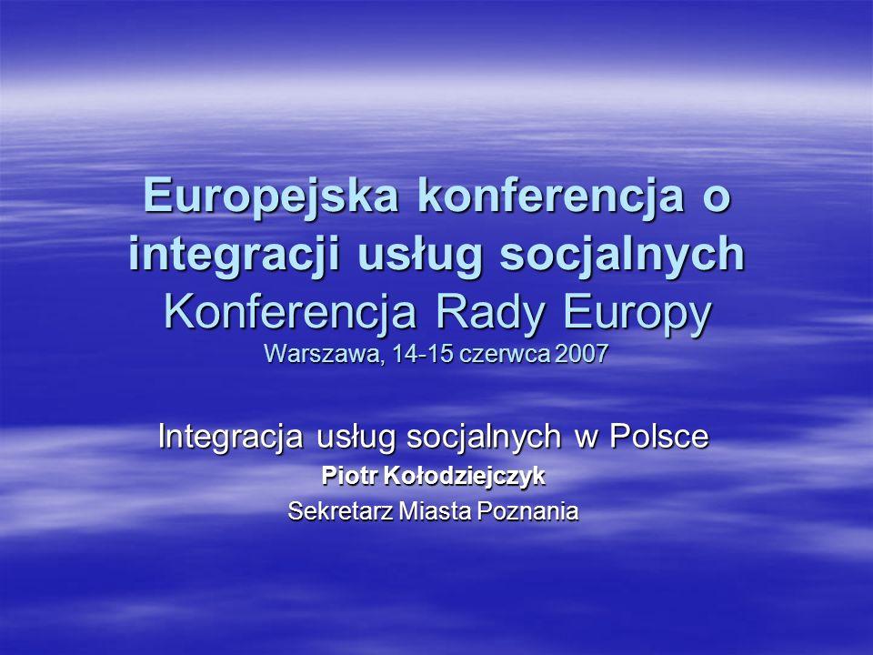 Europejska konferencja o integracji usług socjalnych Konferencja Rady Europy Warszawa, 14-15 czerwca 2007