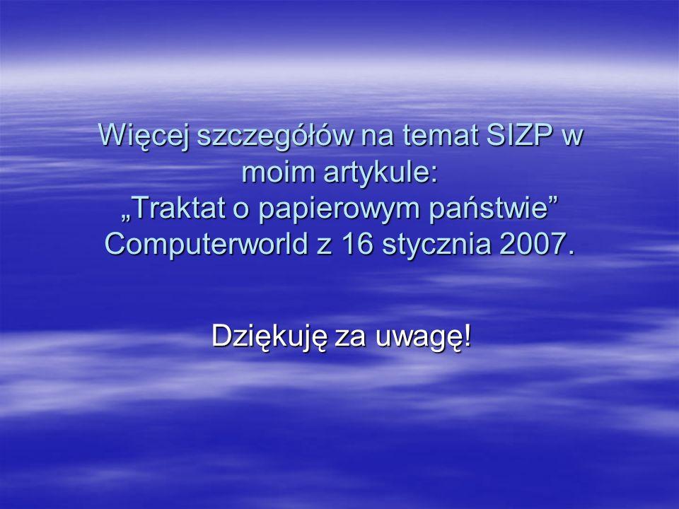 """Więcej szczegółów na temat SIZP w moim artykule: """"Traktat o papierowym państwie Computerworld z 16 stycznia 2007."""