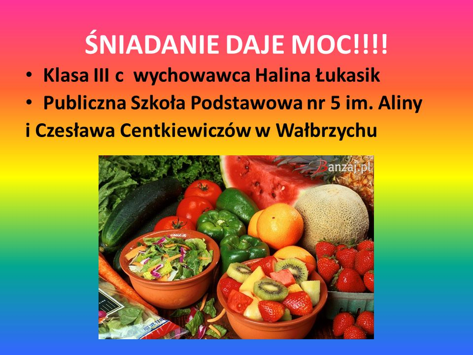 ŚNIADANIE DAJE MOC!!!! Klasa III c wychowawca Halina Łukasik