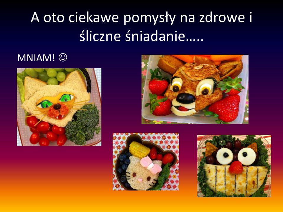 A oto ciekawe pomysły na zdrowe i śliczne śniadanie…..