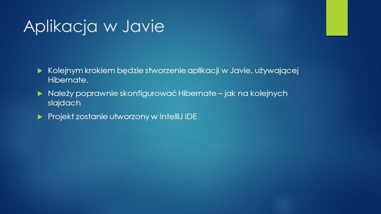Aplikacja w Javie Kolejnym krokiem będzie stworzenie aplikacji w Javie, używającej Hibernate.