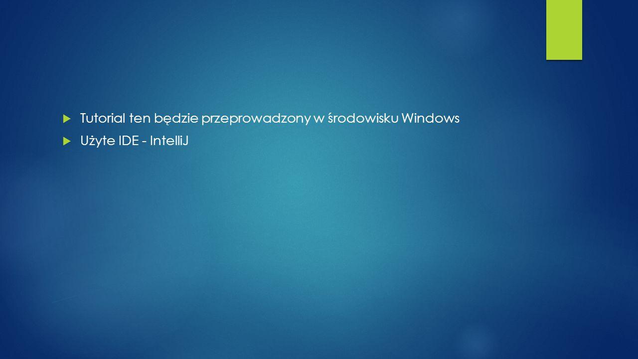 Tutorial ten będzie przeprowadzony w środowisku Windows