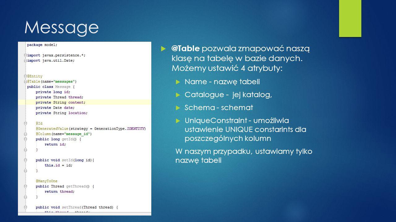 Message @Table pozwala zmapować naszą klasę na tabelę w bazie danych. Możemy ustawić 4 atrybuty: Name - nazwę tabeli.