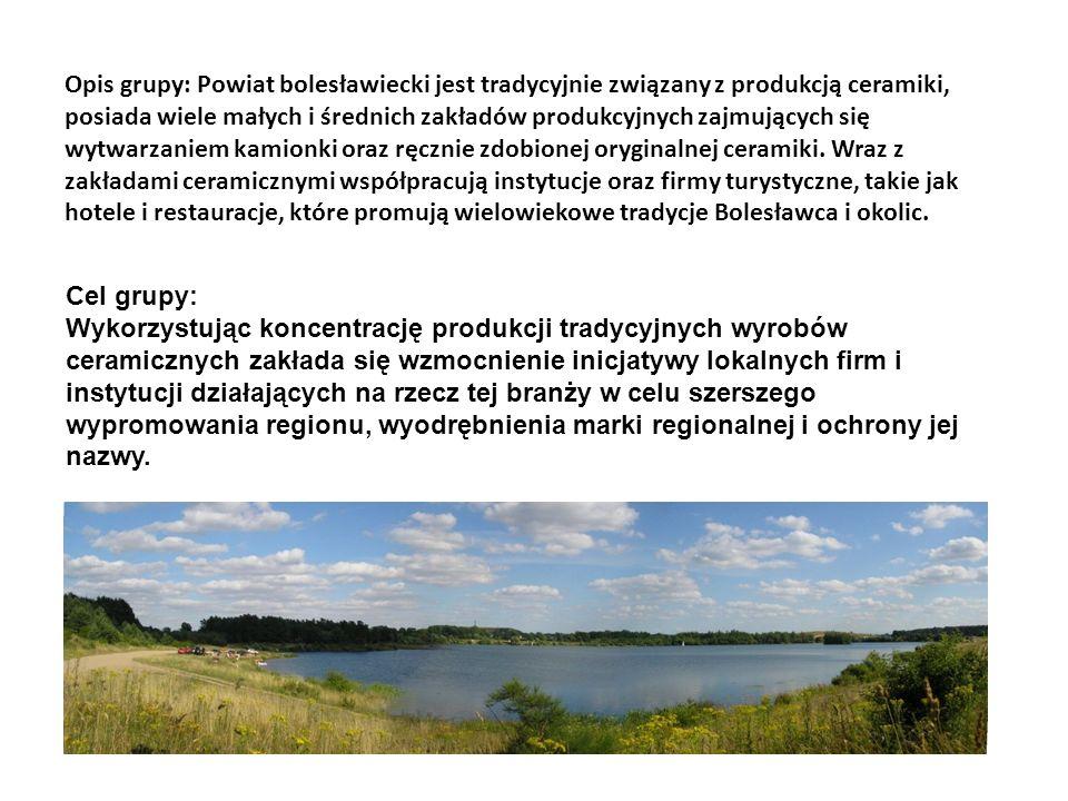 Opis grupy: Powiat bolesławiecki jest tradycyjnie związany z produkcją ceramiki, posiada wiele małych i średnich zakładów produkcyjnych zajmujących się wytwarzaniem kamionki oraz ręcznie zdobionej oryginalnej ceramiki. Wraz z zakładami ceramicznymi współpracują instytucje oraz firmy turystyczne, takie jak hotele i restauracje, które promują wielowiekowe tradycje Bolesławca i okolic.