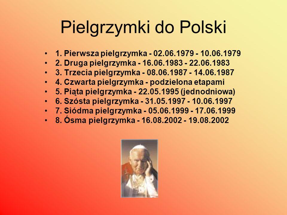 Pielgrzymki do Polski 1. Pierwsza pielgrzymka - 02.06.1979 - 10.06.1979. 2. Druga pielgrzymka - 16.06.1983 - 22.06.1983.