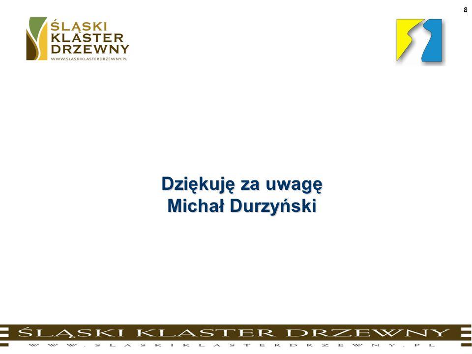 Dziękuję za uwagę Michał Durzyński