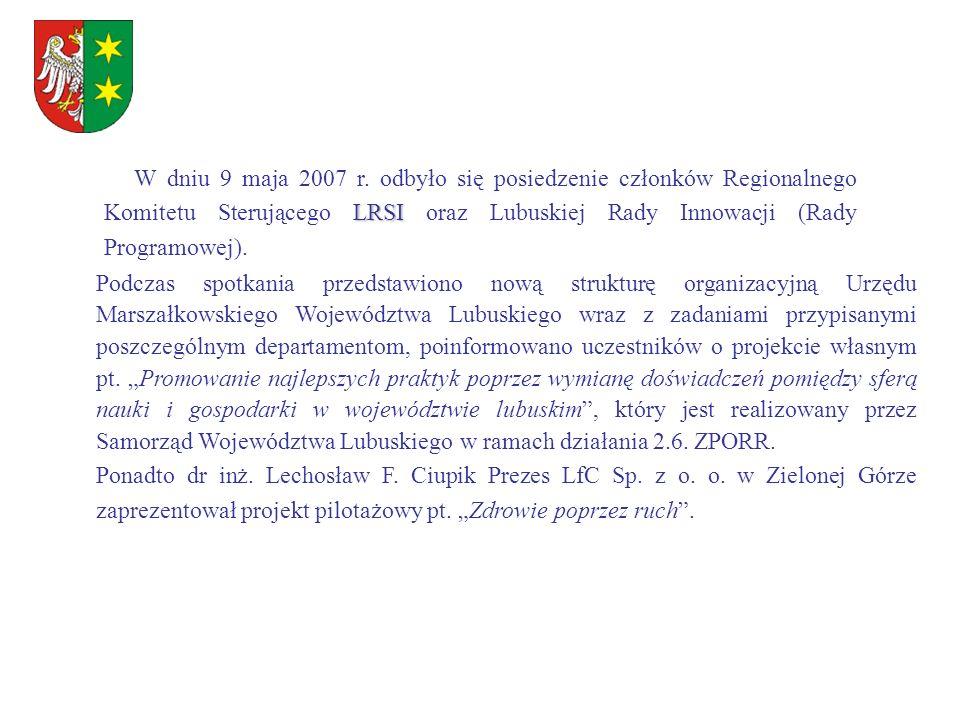 W dniu 9 maja 2007 r. odbyło się posiedzenie członków Regionalnego Komitetu Sterującego LRSI oraz Lubuskiej Rady Innowacji (Rady Programowej).