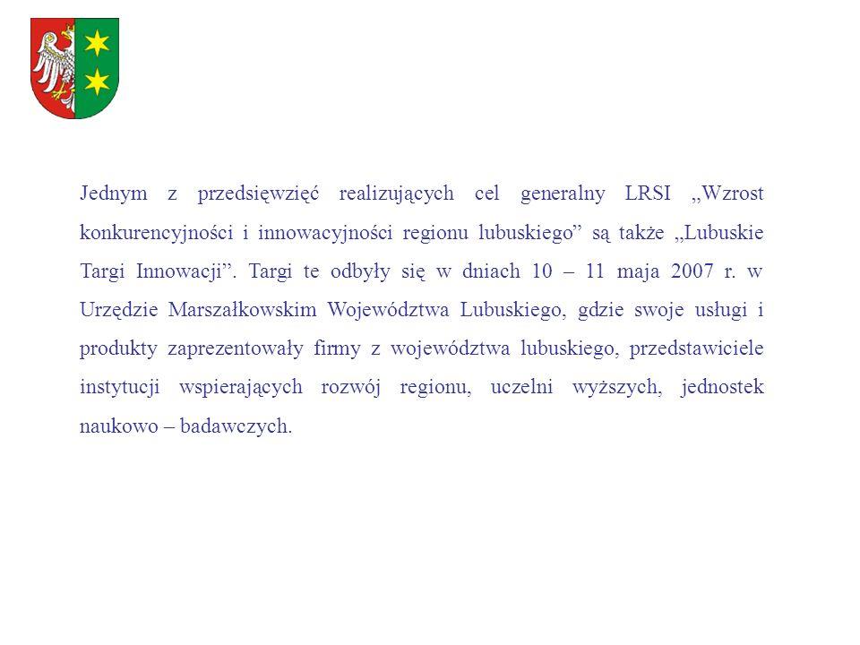 """Jednym z przedsięwzięć realizujących cel generalny LRSI """"Wzrost konkurencyjności i innowacyjności regionu lubuskiego są także """"Lubuskie Targi Innowacji ."""