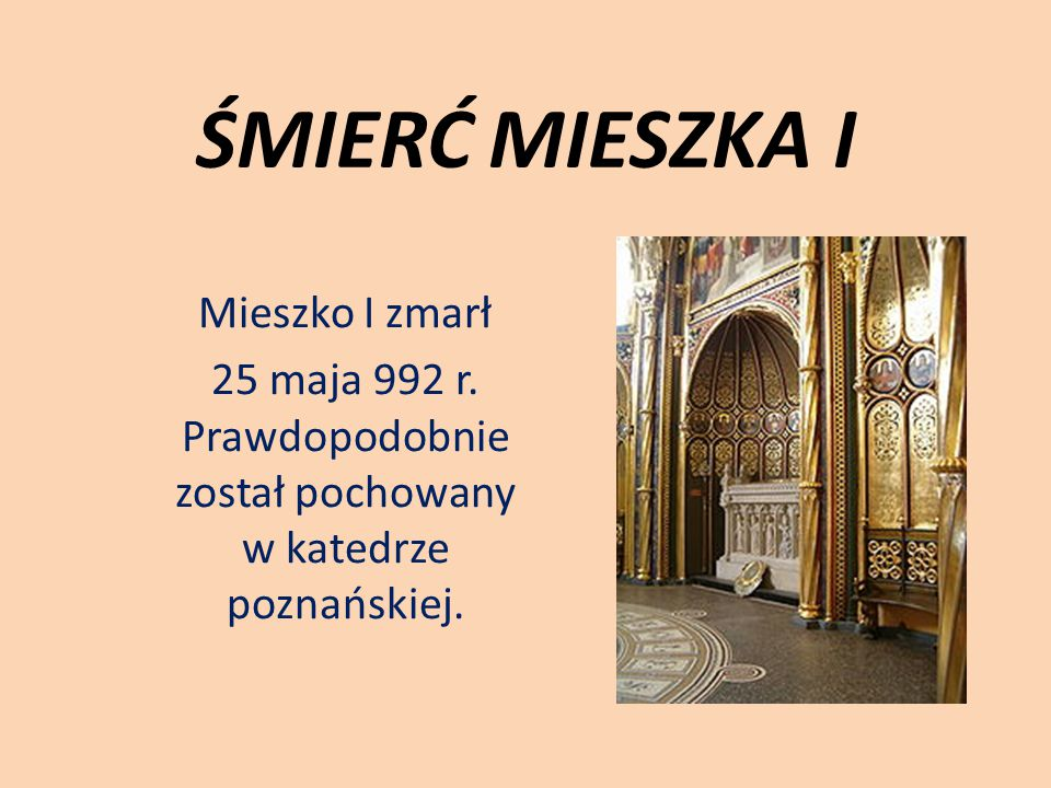 25 maja 992 r. Prawdopodobnie został pochowany w katedrze poznańskiej.