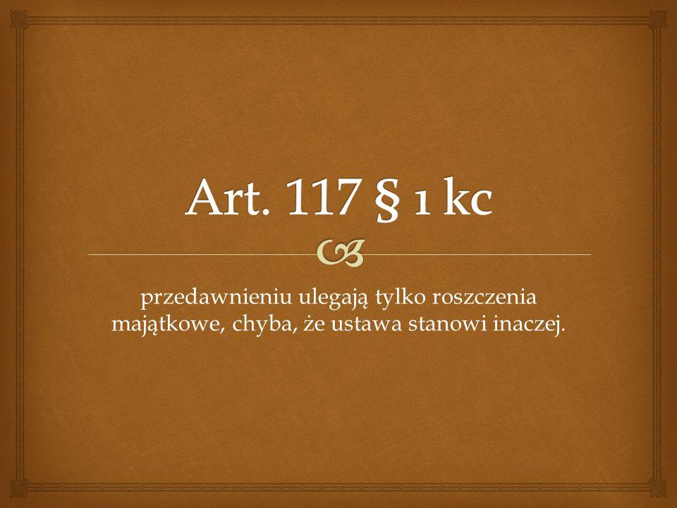 Art. 117 § 1 kc przedawnieniu ulegają tylko roszczenia majątkowe, chyba, że ustawa stanowi inaczej.