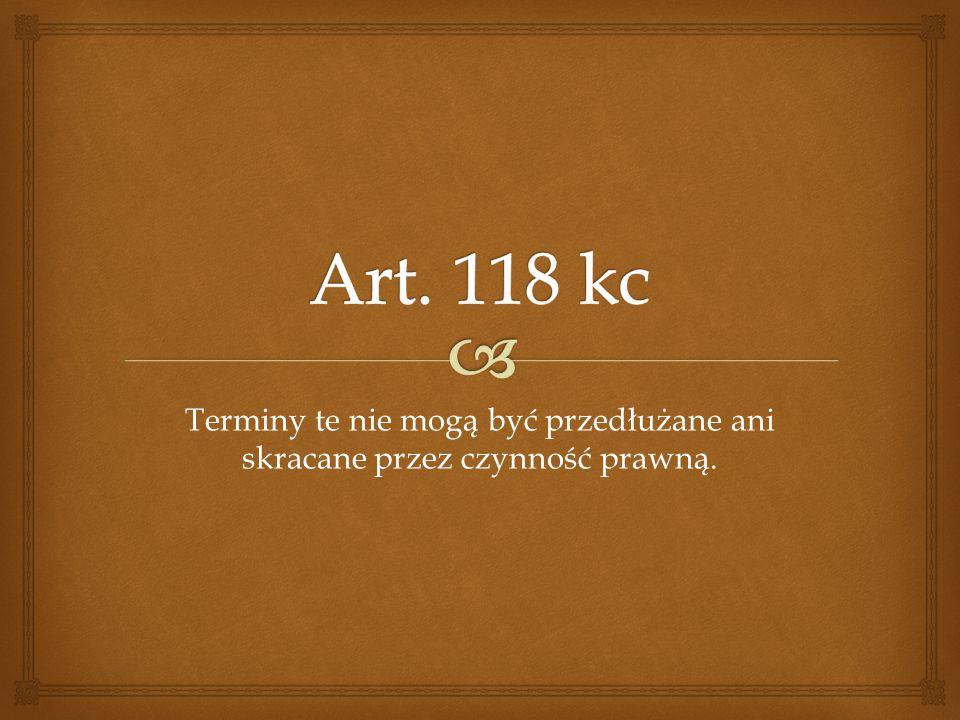 Art. 118 kc Terminy te nie mogą być przedłużane ani skracane przez czynność prawną.