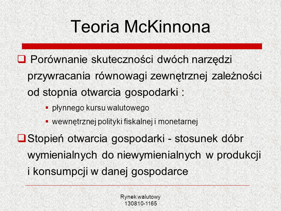 Teoria McKinnonaPorównanie skuteczności dwóch narzędzi przywracania równowagi zewnętrznej zależności od stopnia otwarcia gospodarki :