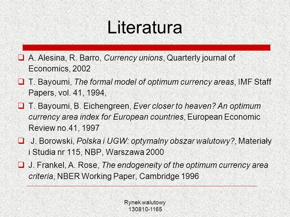 Literatura A. Alesina, R. Barro, Currency unions, Quarterly journal of Economics, 2002.