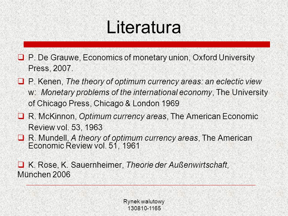 Literatura P. De Grauwe, Economics of monetary union, Oxford University Press, 2007.