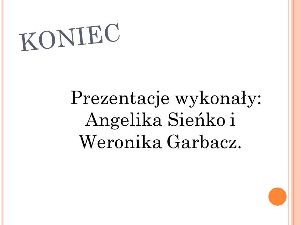 Prezentacje wykonały: Angelika Sieńko i Weronika Garbacz.