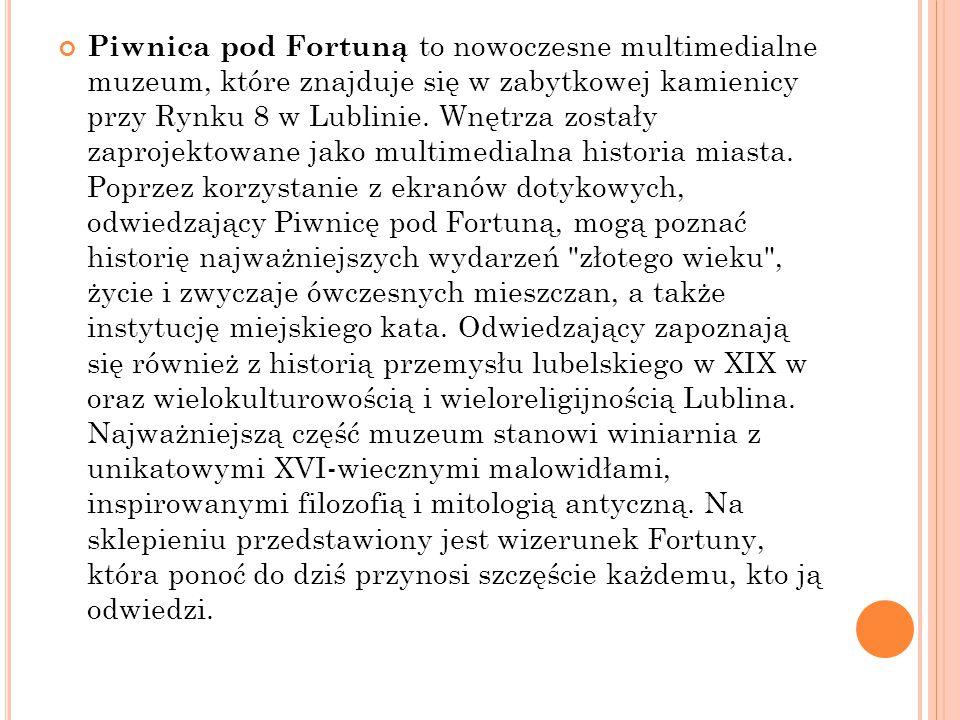 Piwnica pod Fortuną to nowoczesne multimedialne muzeum, które znajduje się w zabytkowej kamienicy przy Rynku 8 w Lublinie.