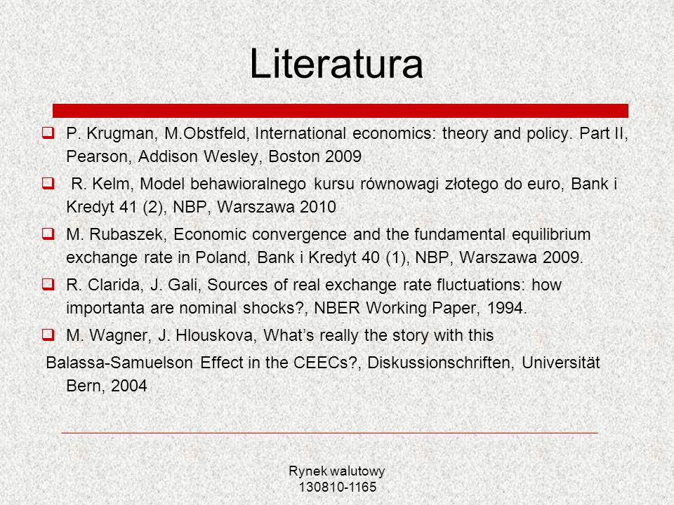 Literatura P. Krugman, M.Obstfeld, International economics: theory and policy. Part II, Pearson, Addison Wesley, Boston 2009.