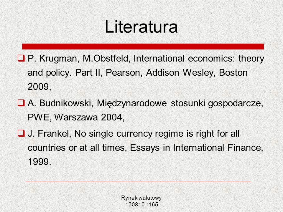 LiteraturaP. Krugman, M.Obstfeld, International economics: theory and policy. Part II, Pearson, Addison Wesley, Boston 2009,