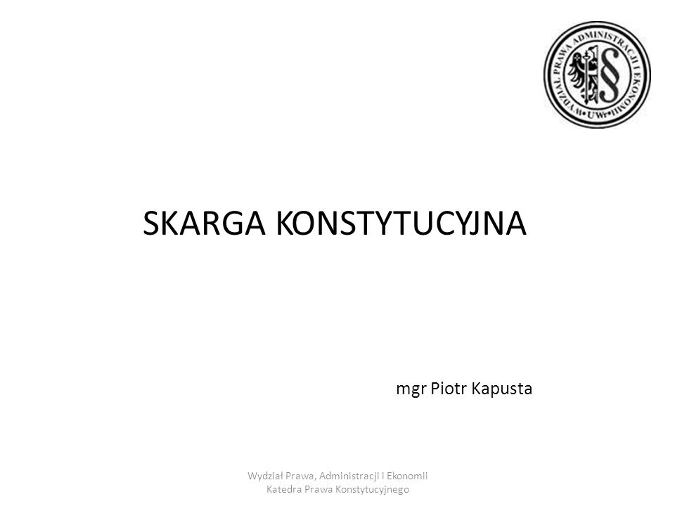 SKARGA KONSTYTUCYJNA mgr Piotr Kapusta