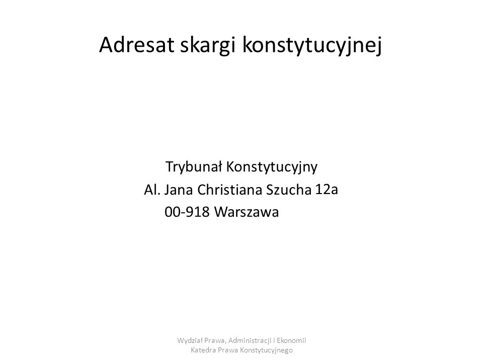 Adresat skargi konstytucyjnej Trybunał Konstytucyjny Al.