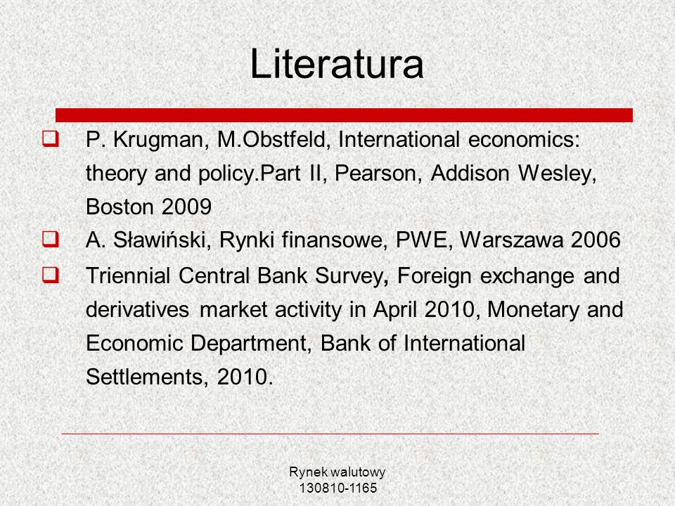 Literatura P. Krugman, M.Obstfeld, International economics: theory and policy.Part II, Pearson, Addison Wesley, Boston 2009.