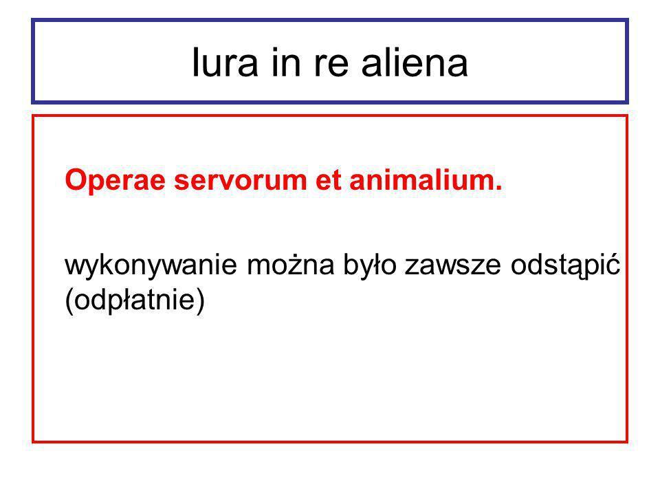 Iura in re aliena Operae servorum et animalium.